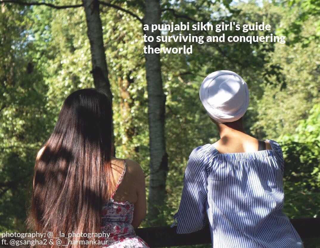 A Punjabi Sikh Girl's Guide to Surviving & Conquering the World